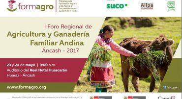 Formagro organiza el I Foro Regional de Agricultura y Ganadería Familiar Andina – Ancash 2017